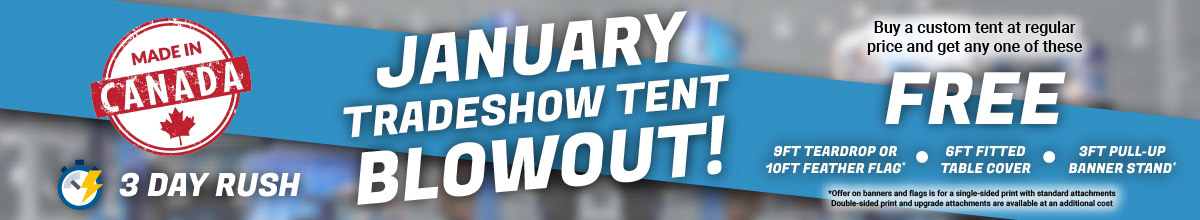 January tradeshow tent blowout! Buy a custom tent at regular price and get a free flag, table cover or pull-up banner! Made in Canada, 3 day rush available