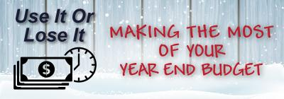 Use It or Lose It: Making the Most of Your Year-End Budget